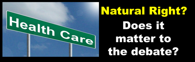 Health Care Natural Right? Does it Matter to the Debate?